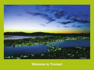 Welcome  to Tromsø!