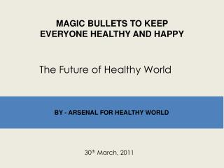 MAGIC BULLETS TO KEEP EVERYONE HEALTHY AND HAPPY