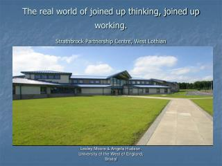 The real world of joined up thinking, joined up working. Strathbrock Partnership Centre, West Lothian