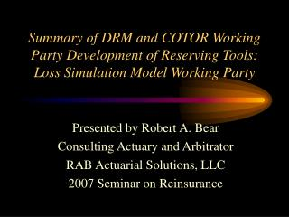 Presented by Robert A. Bear Consulting Actuary and Arbitrator RAB Actuarial Solutions, LLC