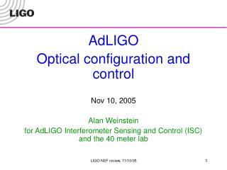 AdLIGO Optical configuration and control Nov 10, 2005 Alan Weinstein