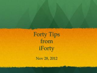 Forty Tips from iForty Nov 28, 2012