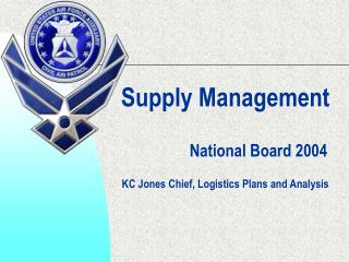 Supply Management National Board 2004 KC Jones Chief, Logistics Plans and Analysis
