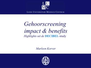 Gehoorscreening  impact & benefits Highlights uit de  DECIBEL - study