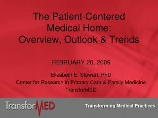 The Patient-Centered  Medical Home:  Overview, Outlook & Trends