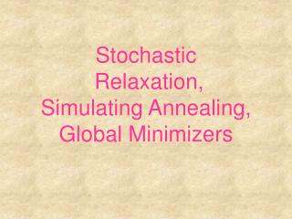 Stochastic  Relaxation, Simulating Annealing, Global Minimizers