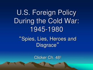 U.S. Foreign Policy   During the Cold War: 1945-1980