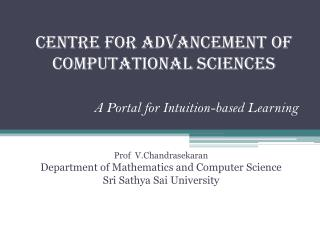 Centre for Advancement of Computational Sciences A Portal for Intuition-based Learning