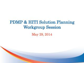 PDMP & HITI Solution Planning Workgroup Session