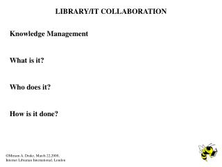 Knowledge Management What is it? Who does it? How is it done?