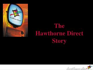 The  Hawthorne Direct  Story