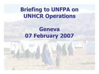 Briefing to UNFPA on  UNHCR Operations Geneva  07 February 2007