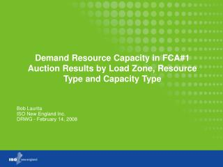 Demand Resource Capacity in FCA#1 Auction Results by Load Zone, Resource Type and Capacity Type
