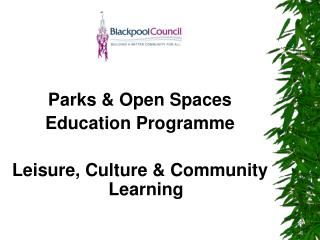 Parks & Open Spaces Education Programme Leisure, Culture & Community Learning
