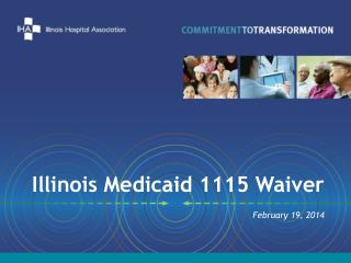 Illinois Medicaid 1115 Waiver February 19, 2014