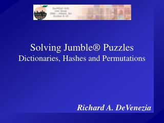 Solving Jumble ® Puzzles Dictionaries, Hashes and Permutations