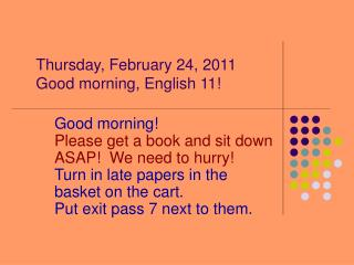 Thursday, February 24, 2011 Good morning, English 11!