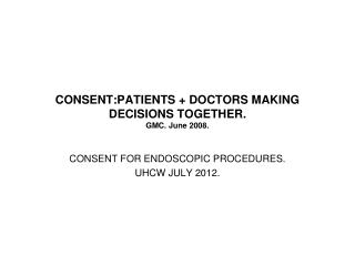 CONSENT:PATIENTS + DOCTORS MAKING DECISIONS TOGETHER. GMC. June 2008.