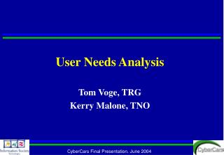 User Needs Analysis Tom Voge, TRG Kerry Malone, TNO