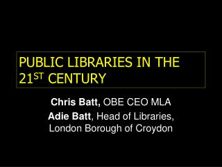 PUBLIC LIBRARIES IN THE 21 ST  CENTURY