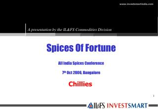 Spices Of Fortune All India Spices Conference 7 th  Oct 2006, Bangalore