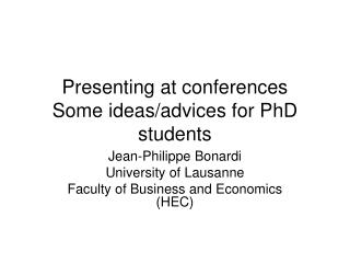 Presenting at conferences Some ideas/advices for PhD students