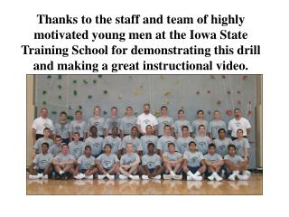 Thanks to the staff and team of highly motivated young men at the Iowa State Training School for demonstrating this dril