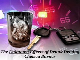 The  Unknown  Effects of Drunk Driving Chelsea Barnes