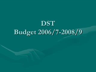 DST Budget 2006/7-2008/9
