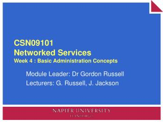 CSN09101 Networked Services Week 4 : Basic Administration Concepts
