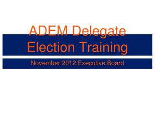 ADEM Delegate Election Training