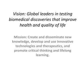 Vision: Global leaders in testing biomedical discoveries that improve health and quality of life