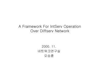 A Framework For IntServ Operation Over Diffserv Network