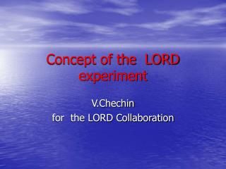 Concept of the  LORD  experiment