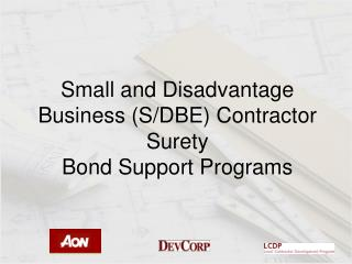 Small and Disadvantage Business (S/DBE) Contractor Surety  Bond Support Programs