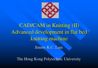 CAD/CAM in Knitting (II) Advanced development in flat bed knitting machine