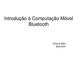 Introdução à Computação Móvel  Bluetooth