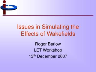 Issues in Simulating the Effects of Wakefields