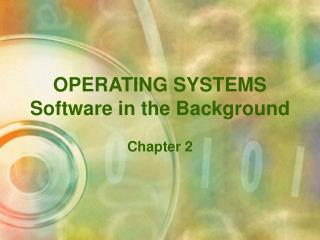 OPERATING SYSTEMS Software in the Background