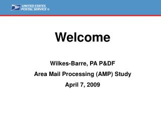 Welcome Wilkes-Barre, PA P&DF Area Mail Processing (AMP) Study April 7, 2009