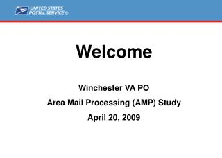 Welcome Winchester VA PO Area Mail Processing (AMP) Study April 20, 2009