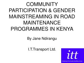 COMMUNITY PARTICIPATION & GENDER MAINSTREAMING IN ROAD MAINTENANCE PROGRAMMES IN KENYA
