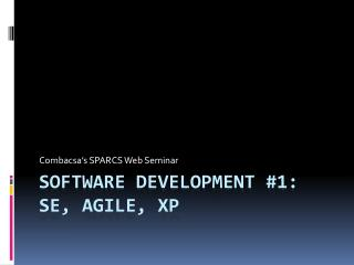 Software development #1: SE, AGILE,  XP