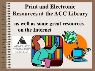 Print and Electronic Resources at the ACC Library