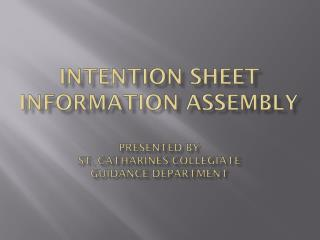 INTENTION SHEET INFORMATION ASSEMBLY presented by st .  catharines  collegiate guidance department