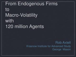 From Endogenous Firms to Macro-Volatility with 120 million Agents