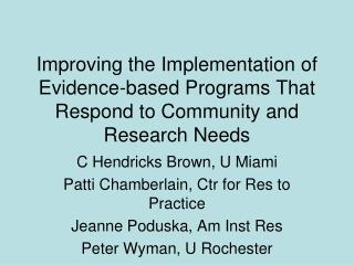 C Hendricks Brown, U Miami Patti Chamberlain, Ctr for Res to Practice Jeanne Poduska, Am Inst Res