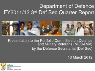 Department of Defence FY2011/12 3 rd  Def Sec Quarter Report