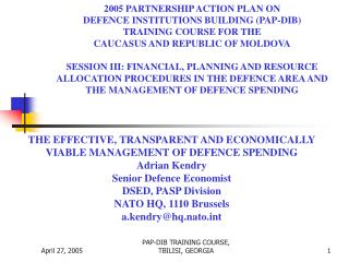 THE EFFECTIVE, TRANSPARENT AND ECONOMICALLY VIABLE MANAGEMENT OF DEFENCE SPENDING Adrian Kendry