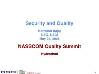 Security and Quality Kamlesh Bajaj CEO, DSCI  May 23, 2009 NASSCOM Quality Summit Hyderabad